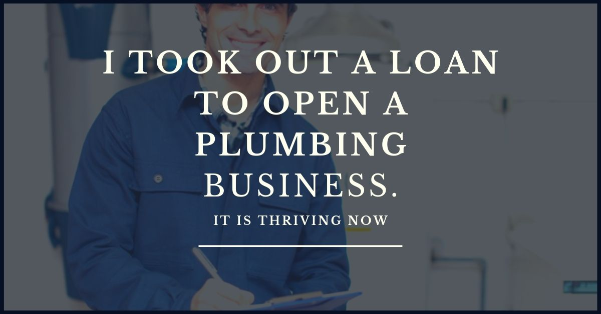 I Took Out a Loan to Open a Plumbing Business. It is Thriving Now